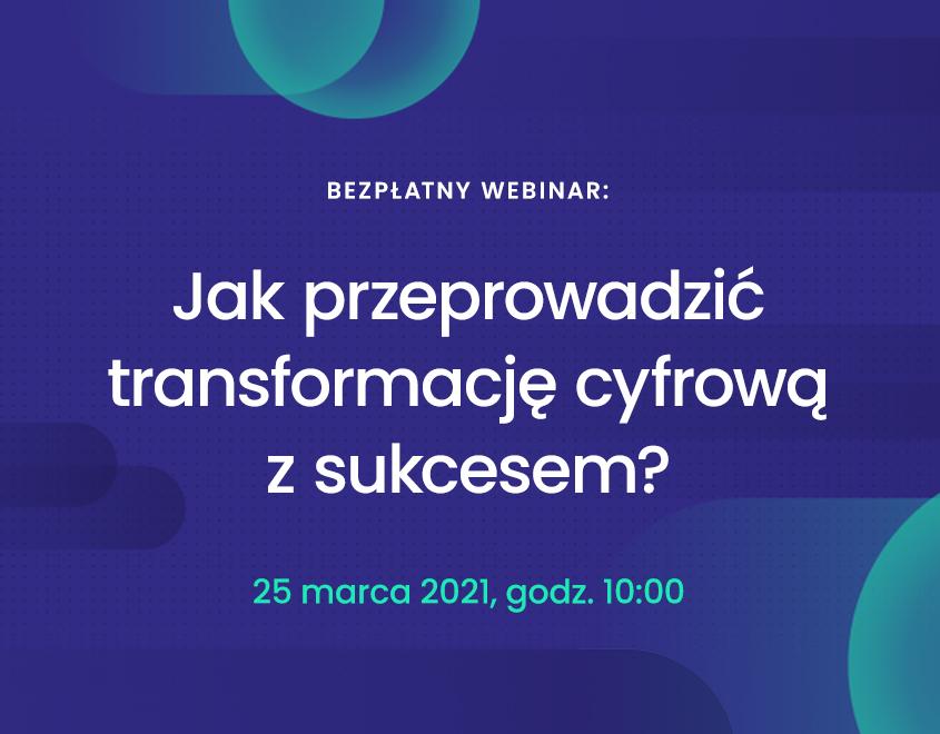 WEBINAR: Jak przeprowadzić transformację cyfrową z sukcesem?